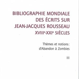 BIBLIOGRAPHIE MONDIALE DES ÉCRITS SUR JEAN-JACQUES ROUSSEAU - XVIII-XXI SIÈCLES. TOME III, par Tanguy L'Aminot