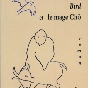 BIRD ET LE MAGE CHÔ de Annie Préaux. Prix RTL-TVI pour son premier roman, « Coréenne ».