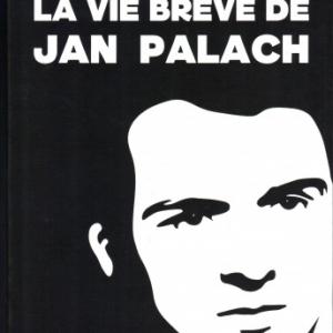 La Vie brève de Jan Palach , de Anthony SITRUK