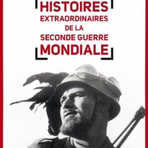 Histoires extraordinaires de la Seconde Guerre mondiale, Dominique Lormier