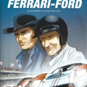 Le Duel Ferrari-Ford. Les 24 heures du Mans 1964-1967