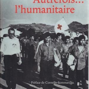 AUTREFOIS... L'HUMANITAIRE,  par Serge NESSI