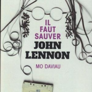 Il faut sauver John Lennon,  par Mo DAVIAU, à la Presse de la Cité