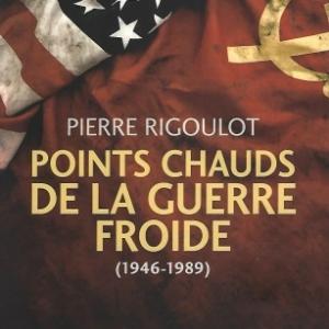 Points chauds de la guerre froide (1945-1980). Par Pierre Rigoulot.