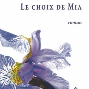 Le choix de Mia, premier roman de Jean-Pierre Balfroid, Ardennais de naissance et liégeois d'adoption,