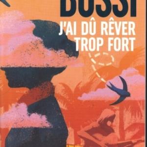 J'ai dû rêver trop fort, le nouveau roman de Michel BUSSI