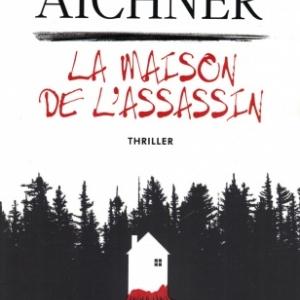La maison de l'assassin, de Bernard Aichner, chez l'Archipel