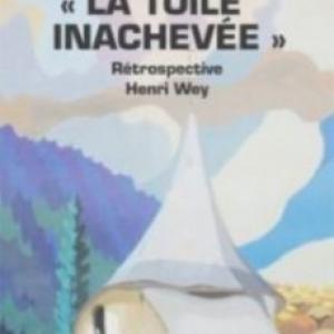 « La toile inachevée »,  rétrospective de Henri Wey