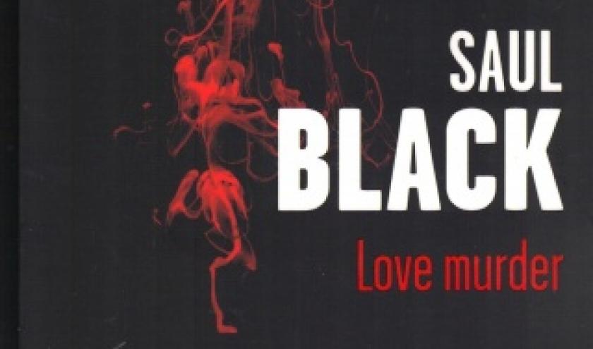 Love Murder, par Saul BLACK, un thriller survolté