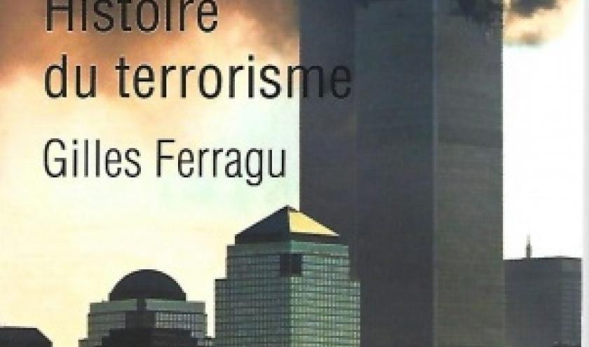 L'éclairage historique d'un sujet très actuel : Histoire du terrorisme, par Gilles FERRAGU