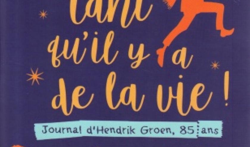 Tant qu'il y a de la vie, par Hendrik GROEN