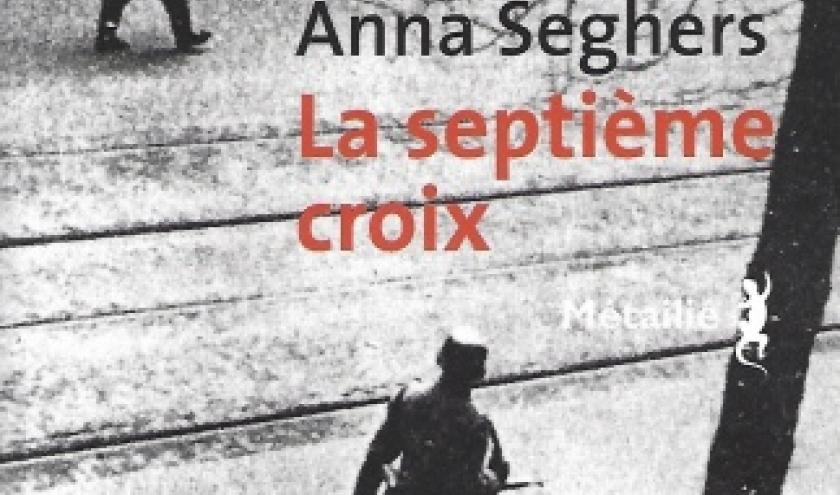 La Septième Croix, par  Anna SEGHERS