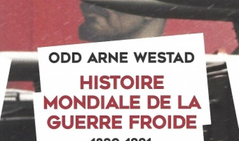 Histoire mondiale de la guerre froide (1890-1991), par Odd Arne WESTAD